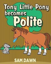Tony Little Pony Becomes Polite