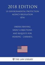 Order Denying Nrdc's Objections and Requests for Hearing - Carbaryl (Us Environmental Protection Agency Regulation) (Epa) (2018 Edition)