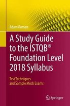 A Study Guide to the ISTQB (R) Foundation Level 2018 Syllabus