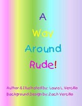 A Way Around Rude!