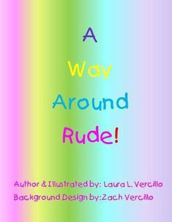 A Way Around Rude!