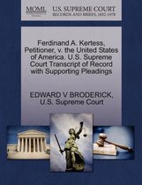 Ferdinand A. Kertess, Petitioner, V. the United States of America. U.S. Supreme Court Transcript of Record with Supporting Pleadings