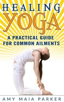 Healing Yoga: A Practical Guide for Common Ailments