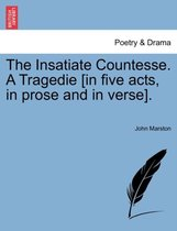 The Insatiate Countesse. a Tragedie [In Five Acts, in Prose and in Verse].