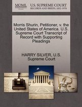 Morris Shurin, Petitioner, V. the United States of America. U.S. Supreme Court Transcript of Record with Supporting Pleadings