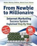 Make Money Online. Work from Home. From Newbie to Millionaire. An Internet Marketing Success System Explained in Easy Steps by Self Made Millionaire. Affiliate Marketing Covered.