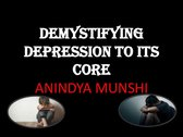 DEMYSTIFYING DEPRESSION TO ITS CORE