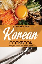 Cook Like a Real Korean Cookbook: Enjoy the Spices and Food of Korea