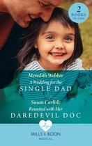 A Wedding For The Single Dad / Reunited With Her Daredevil Doc: A Wedding for the Single Dad / Reunited with Her Daredevil Doc (Mills & Boon Medical)