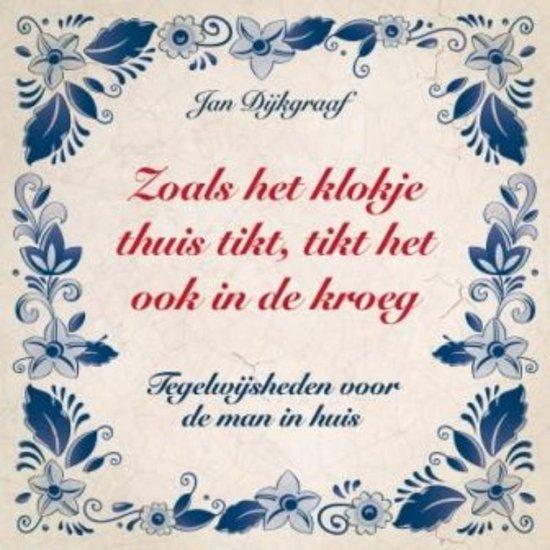 Boek cover Zoals het klokje thuis tikt, tikt het ook in de kroeg van Jan Dijkgraaf (Paperback)