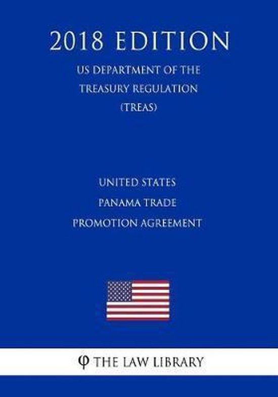 United States - Panama Trade Promotion Agreement (Us Department of the Treasury Regulation) (Treas) (2018 Edition)