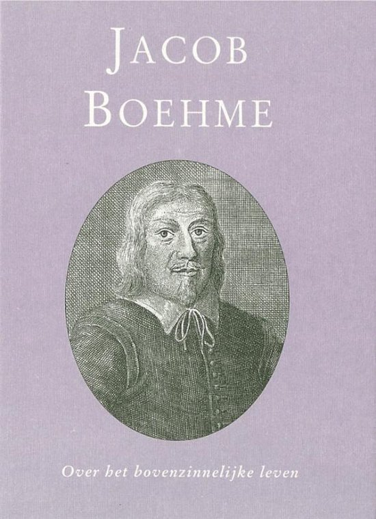 Over het bovenzinnelijke leven - J. Boehme |