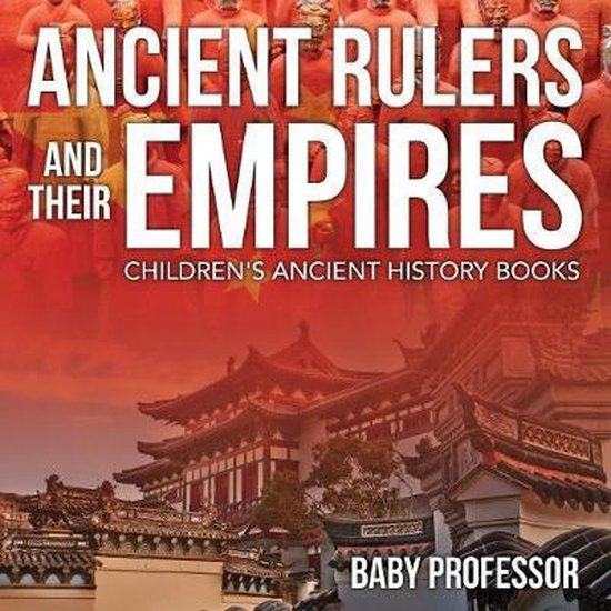 Ancient Rulers and Their Empires-Children's Ancient History Books