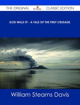Boek cover God Wills It! - A Tale of the First Crusade. - The Original Classic Edition van William Stearns Davis