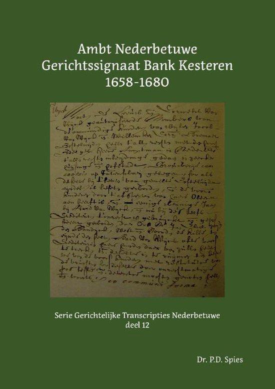 Serie Gerichtelijke Transcripties Nederbetuwe 12 - Ambt Nederbetuwe Gerichtssignaat Bank Kesteren 1658-1680 - P.D. Spies | Fthsonline.com