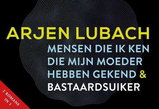 Boek cover Mensen die ik ken die mijn moeder hebben gekend + Bastaardsuiker van Arjen Lubach (Onbekend)
