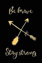 Be Brave Stay Strong