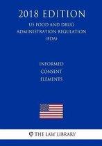 Informed Consent Elements (Us Food and Drug Administration Regulation) (Fda) (2018 Edition)