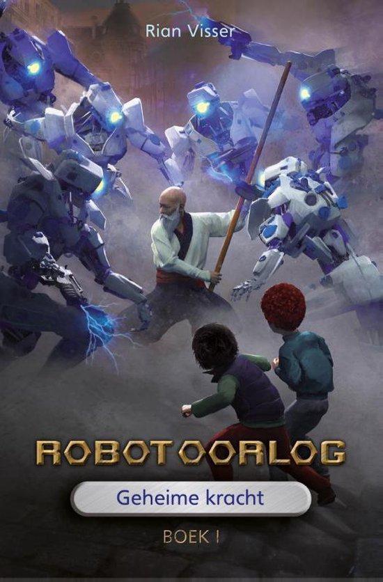 Boek cover Robotoorlog 1 - Geheime kracht van Rian Visser (Hardcover)