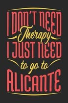 I Don't Need Therapy I Just Need To Go To Alicante