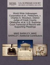 World Wide Volkswagen Corporation et al., Petitioners, V. Charles S. Woodson, District Judge of Creek County, Oklahoma, et al. U.S. Supreme Court Transcript of Record with Supporting Pleadings