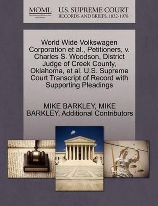 Boek cover World Wide Volkswagen Corporation et al., Petitioners, V. Charles S. Woodson, District Judge of Creek County, Oklahoma, et al. U.S. Supreme Court Transcript of Record with Supporting Pleadings van Mike Barkley (Paperback)