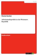 Arbeitsmarktpolitik in der Weimarer Republik