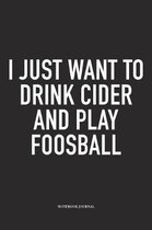 I Just Want To Drink Cider And Play Foosball