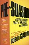 Pre-Suasion : A Revolutionary Way to Influence and Persuade