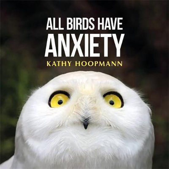 Boek cover All Birds Have Anxiety van Kathy Hoopmann (Hardcover)