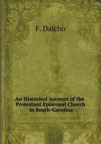 An Historical Account of the Protestant Episcopal Church in South-Carolina
