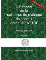 Catalogue de la Collection de Matrices de Sceaux Victor Delattre