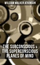 THE SUBCONSCIOUS & THE SUPERCONSCIOUS PLANES OF MIND