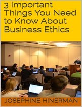 3 Important Things You Need to Know About Business Ethics