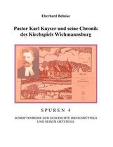 Pastor Karl Kayser und seine Chronik des Kirchspiels Wichmannsburg