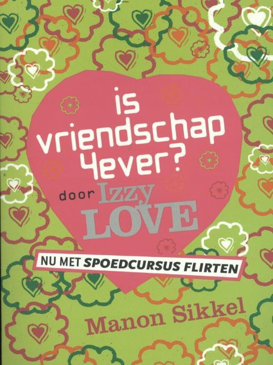 Is vriendschap 4ever / spoedcursus flirten door Izzy Love - Manon Sikkel |