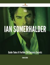 This Ian Somerhalder Guide Takes It Further - 134 Success Secrets