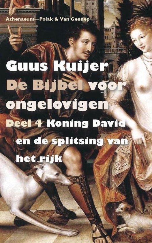 De Bijbel voor ongelovigen 4 Koning David en de splitsing van het rijk - Guus Kuijer  