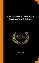 Introduction to the Art of Painting in Oil Colours
