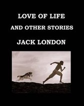 Love of Life and Other Stories Jack London