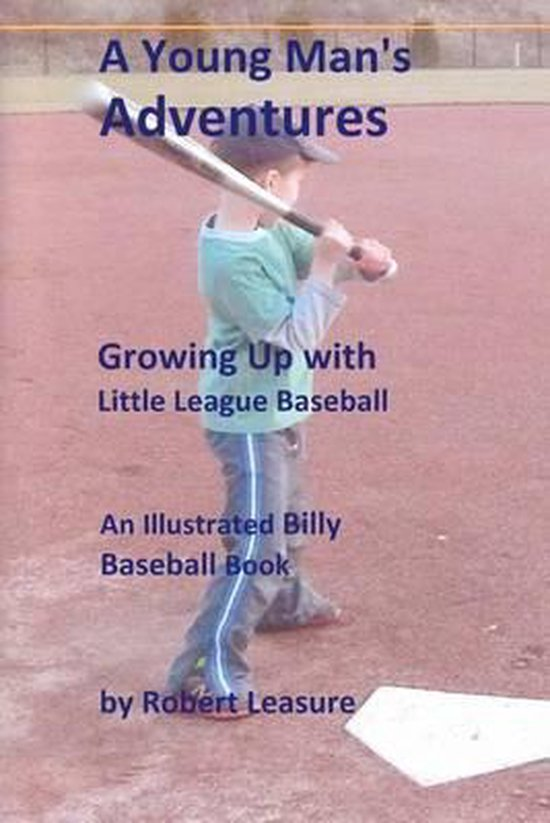 A Young Man's Adventures Growing Up with Little League Baseball (B&w Pictures)