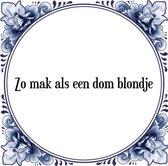 Tegeltje met Spreuk (Tegeltjeswijsheid): Zo mak als een dom blondje + Kado verpakking & Plakhanger