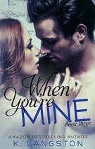 When You're Mine (MINE #3)