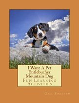 I Want a Pet Entlebucher Mountain Dog