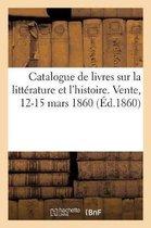 Catalogue de livres anciens et modernes principalement sur la litterature et l'histoire