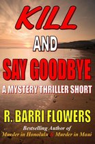 Omslag Kill and Say Goodbye: A Mystery Thriller Short