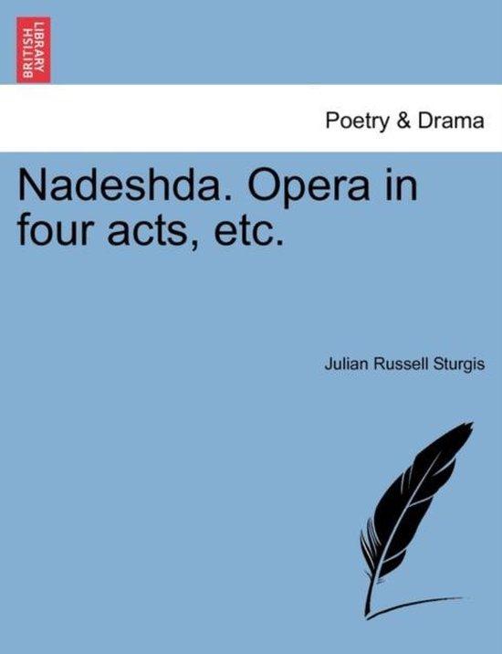 Nadeshda. Opera in Four Acts, Etc.