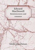 Edward MacDowell Reminiscences and Romance