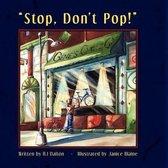 Stop Don't Pop