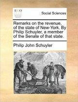 Remarks on the Revenue, of the State of New-York. by Philip Schuyler, a Member of the Senate of That State.